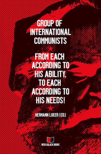 GIC.Grupo de Comunistas Internacionales ¡De cada cual según su capacidad, a cada cual según su necesidad!. 2021 Hermann Lueer (Editor/Traductor).Red & Black Books Covergruppe_eng